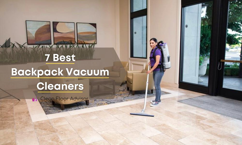 Our Hand Picked 7 Best Backpack Vacuum Cleaners